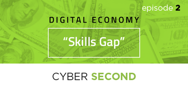 Cyber Second EP2: Addressing the Skills Gap: How to keep our digital economy growing